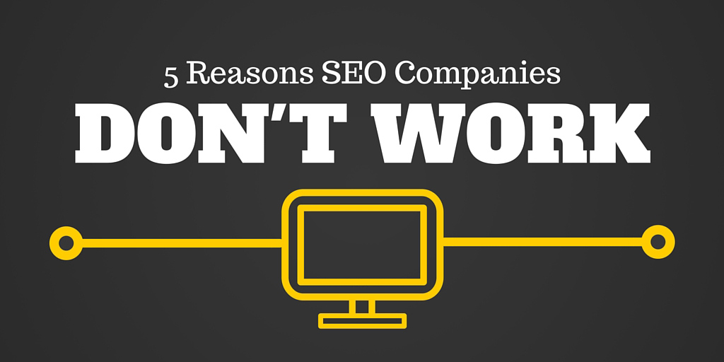 5 Reasons SEO Companies Don't Work