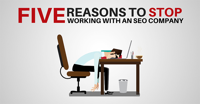 Five Reasons to Stop Working With an SEO Company