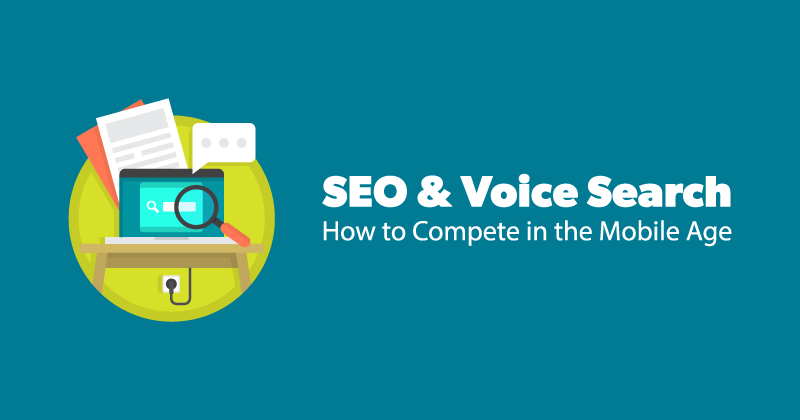 SEO & Voice Search: How to Compete in the Mobile Age